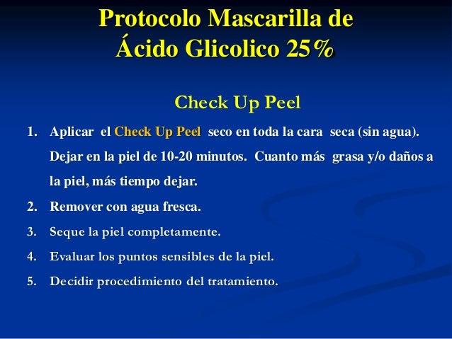Protocolo Mascarilla de  Ácido Glicolico 25%  Mascarilla de Ácido Glicolico 25%  1. Aplicar la mascarilla utlizando una br...