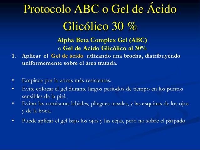 Protocolo ABC o Gel de Ácido  Glicólico 30 %  Alpha Beta Complex Gel (ABC)  o Gel de Acido Glicólico al 30%  1. Aplicar el...
