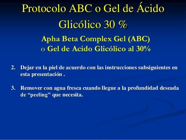 Protocolo ABC o Gel de Ácido  Glicólico 30 %  Apha Beta Complex Gel (ABC)  o Gel de Acido Glicólico al 30%  2. Dejar en la...