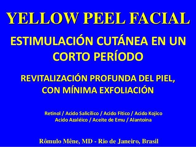 YELLOW PEEL FACIAL  ESTIMULACIÓN CUTÁNEA EN UN  CORTO PERÍODO  REVITALIZACIÓN PROFUNDA DEL PIEL,  CON MÍNIMA EXFOLIACIÓN  ...