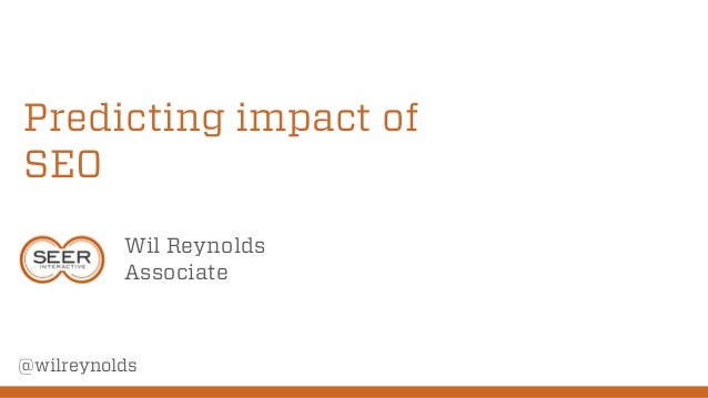 Predicting impact of SEO Wil Reynolds Associate @wilreynolds