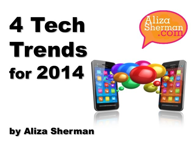 4 Tech Trends for  2014  by Aliza Sherman
