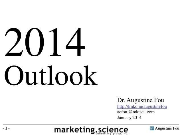 Augustine Fou- 1 - 2014 Outlook Dr. Augustine Fou http://linkd.in/augustinefou acfou @mktsci .com January 2014