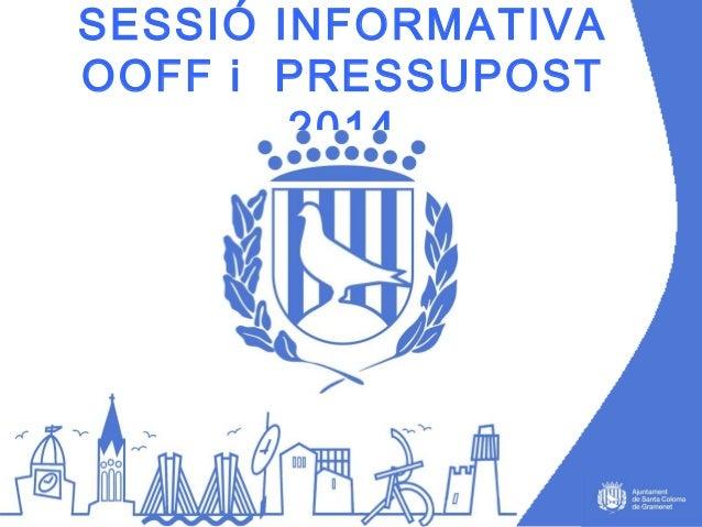SESSIÓ INFORMATIVA OOFF i PRESSUPOST 2014