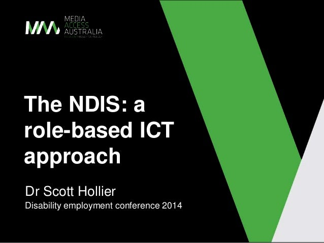 The NDIS: a role-based ICT approach Dr Scott Hollier Disability employment conference 2014