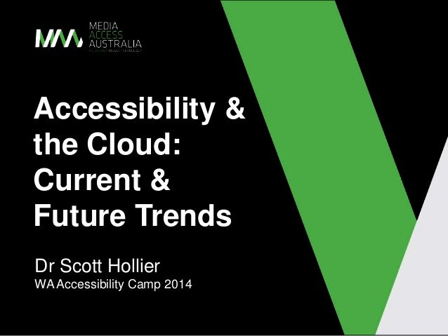 Accessibility & the Cloud: Current & Future Trends Dr Scott Hollier WA Accessibility Camp 2014
