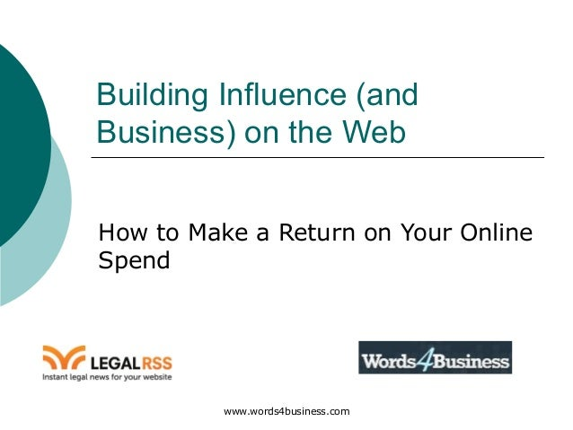 www.words4business.com Building Influence (and Business) on the Web How to Make a Return on Your Online Spend