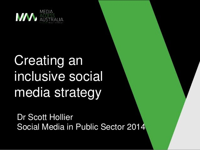 Creating an inclusive social media strategy Dr Scott Hollier Social Media in Public Sector 2014