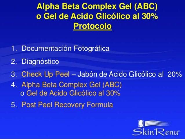 Alpha Beta Complex Gel (ABC)  o Gel de Acido Glicólico al 30%  Protocolo  1. Documentación Fotográfica  2. Diagnóstico  3....