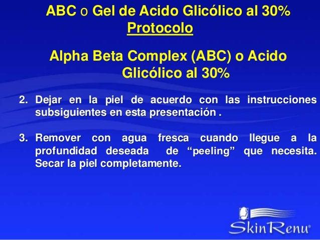 ABC o Gel de Acido Glicólico al 30%  Protocolo  Alpha Beta Complex (ABC) o Acido  Glicólico al 30%  2. Dejar en la piel de...
