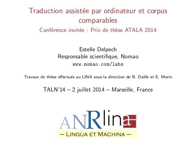 Traduction assist´ee par ordinateur et corpus comparables Conf´erence invit´ee : Prix de th`ese ATALA 2014 Estelle Delpech...