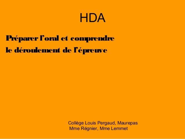 HDA Préparerl'oral et comprendre le déroulement de l'épreuve Collège Louis Pergaud, Maurepas Mme Régnier, Mme Lemmet