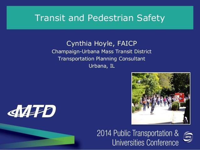 Transit and Pedestrian Safety Cynthia Hoyle, FAICP Champaign-Urbana Mass Transit District Transportation Planning Consulta...