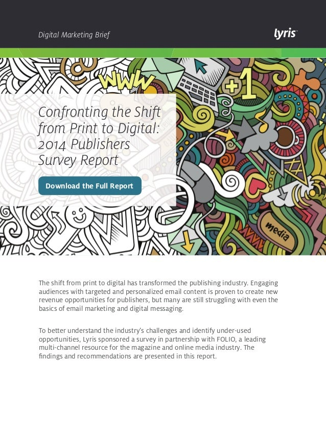 Digital Marketing Brief  Confronting the Shift  from Print to Digital:  2014 Publishers  Survey Report  Download the Full ...