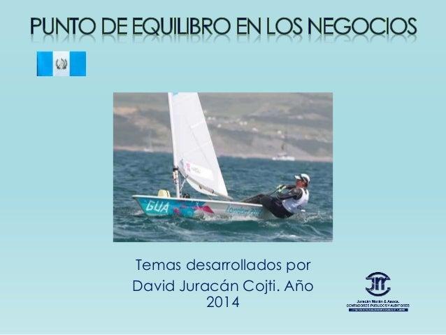 Temas desarrollados por  David Juracán Cojti. Año  2014