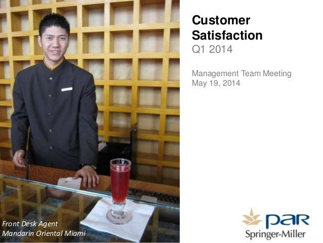 Customer Satisfaction Q1 2014 Management Team Meeting May 19, 2014 Front Desk Agent Mandarin Oriental Miami