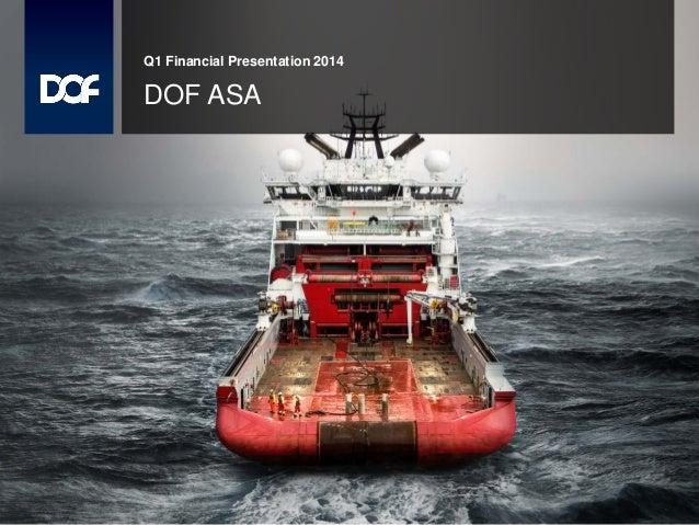 Q1 Financial Presentation 2014 DOF ASA