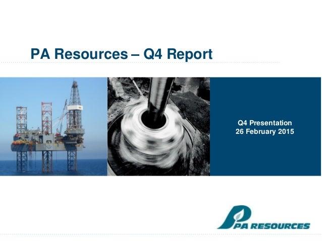 PA Resources – Q4 Report Q4 Presentation 26 February 2015
