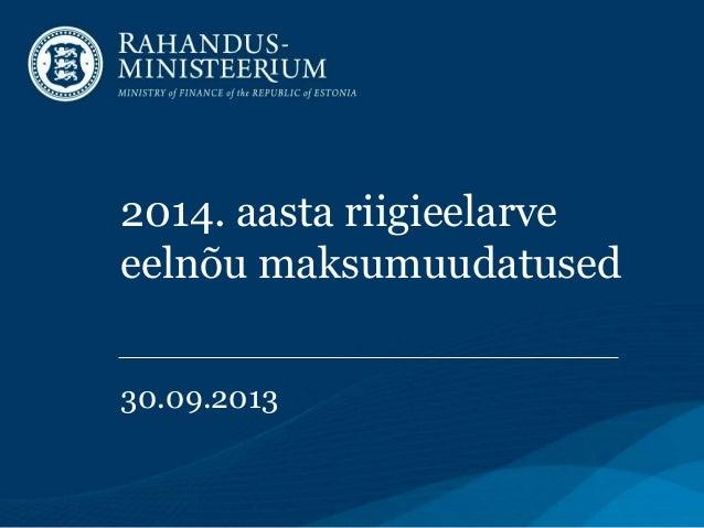 2014. aasta riigieelarve eelnõu maksumuudatused 30.09.2013