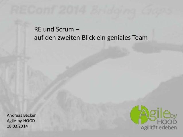 Andreas Becker Agile-by-HOOD 18.03.2014 RE und Scrum – auf den zweiten Blick ein geniales Team