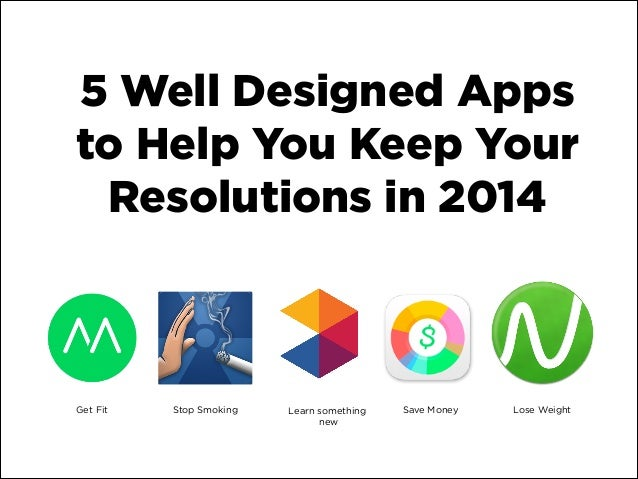 5 Well Designed Apps to Help You Keep Your Resolutions in 2014  Get Fit  Stop Smoking  Learn something new  Save Money  Lo...
