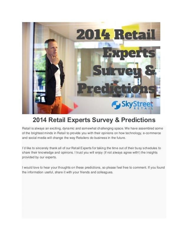 2014 Retail Experts Survey & Predictions Retail is always an exciting, dynamic and somewhat challenging space. We have ass...