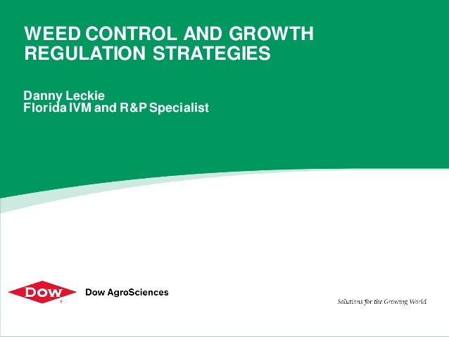 Danny Leckie Florida IVM and R&P Specialist WEED CONTROL AND GROWTH REGULATION STRATEGIES