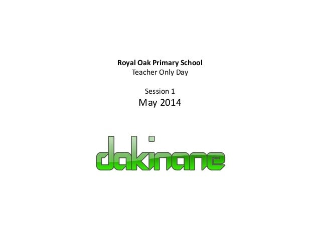 Royal Oak Primary School Teacher Only Day Session 1 May 2014