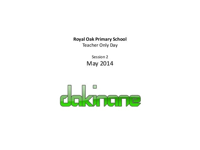 Royal Oak Primary School Teacher Only Day Session 2 May 2014