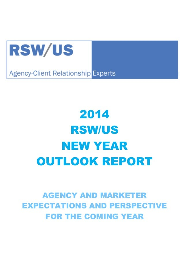 2014 RSW/US NEW YEAR OUTLOOK REPORT AGENCY AND MARKETER EXPECTATIONS AND PERSPECTIVE FOR THE COMING YEAR