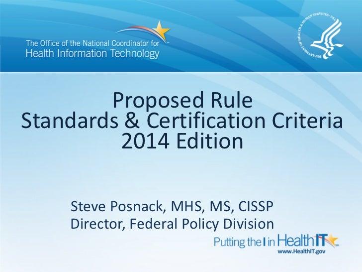 Proposed RuleStandards & Certification Criteria         2014 Edition     Steve Posnack, MHS, MS, CISSP     Director, Feder...