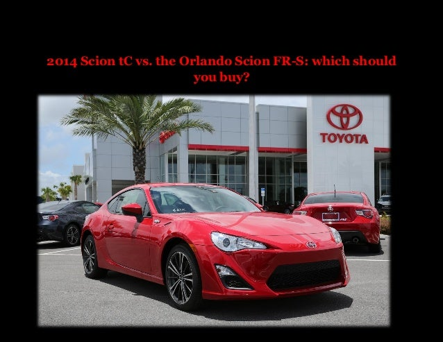 2014 Scion tC vs. the Orlando Scion FR-S: which should you buy?
