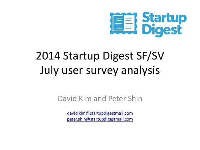 2014 Startup Digest SF/SV July user survey analysis  David Kim and Peter Shin  david.kim@startupdigestmail.com  peter.shin...