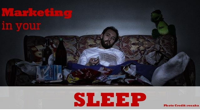 Marketingin your  SLEEPPhoto Credit: resaka