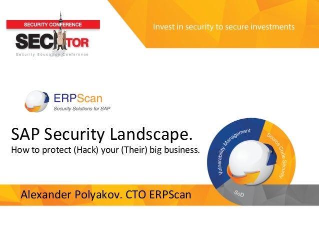Invest  in  security   to  secure  investments   SAP  Security  Landscape.     How  to  protect  ...