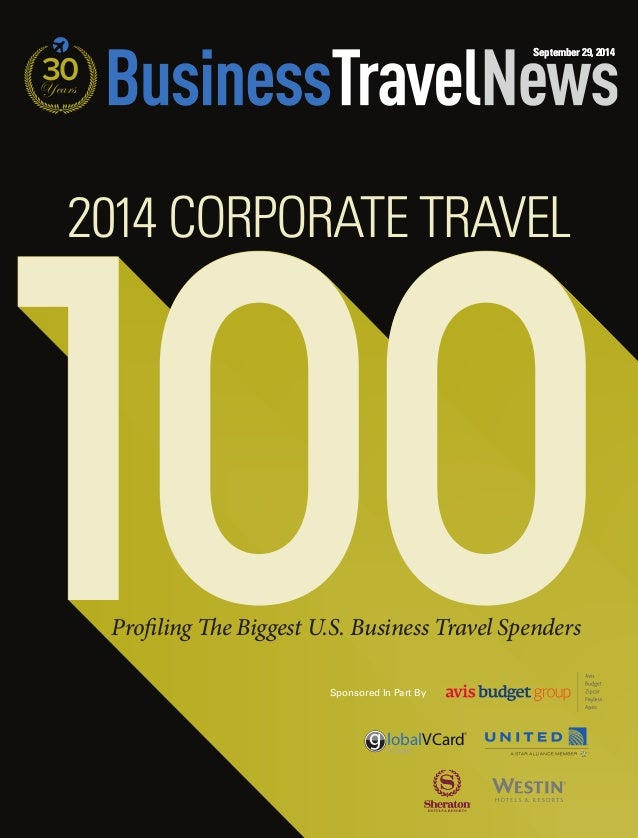 September 29, 2014  30 Years  100  2014 CORPORATE TRAVEL  Profi ling Th e Biggest U.S. Business Travel Spenders  Sponsored...