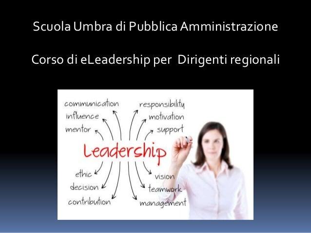 Scuola Umbra di Pubblica Amministrazione  Corso di eLeadership per Dirigenti regionali