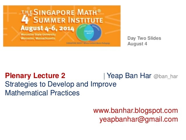 Plenary Lecture 2  Yeap Ban Har @ban_har Strategies to Develop and Improve Mathematical Practices www.banhar.blogspot.com...