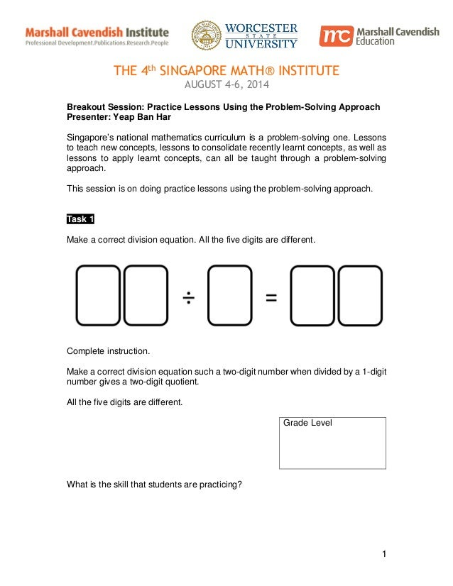 1 THE 4th SINGAPORE MATH® INSTITUTE AUGUST 4-6, 2014 Breakout Session: Practice Lessons Using the Problem-Solving Approach...