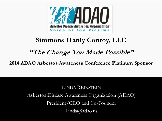 "Simmons Hanly Conroy, LLC  ""The Change You Made Possible""  2014 ADAO Asbestos Awareness Conference Platinum Sponsor  LINDA..."