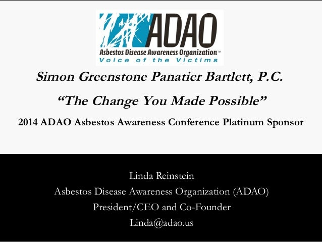 "Simon Greenstone Panatier Bartlett, P.C.  ""The Change You Made Possible""  2014 ADAO Asbestos Awareness Conference Platinum..."