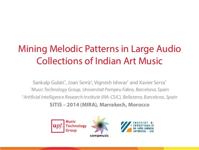 Mining Melodic Patterns in Large Audio Collections of Indian Art Music Sankalp Gulati*, Joan Serrà†, Vignesh Ishwar* and X...