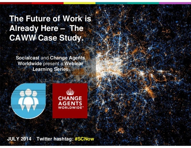 The Future of Work is Already Here – The CAWW Case Study. Socialcast and Change Agents Worldwide present a Webinar Learnin...