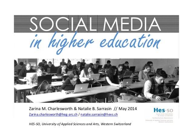 SOCIAL MEDIA in higher education Zarina M. Charlesworth & Natalie B. Sarrasin // May 2014 Zarina.charlesworth@heg-arc.ch /...