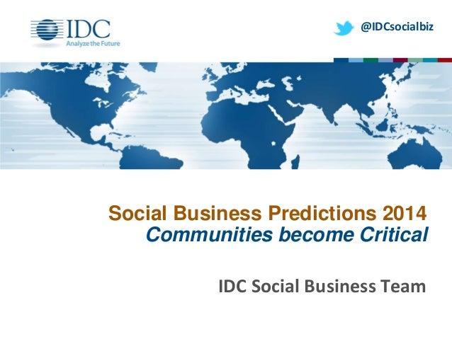 @IDCsocialbiz  Social Business Predictions 2014 Communities become Critical IDC Social Business Team