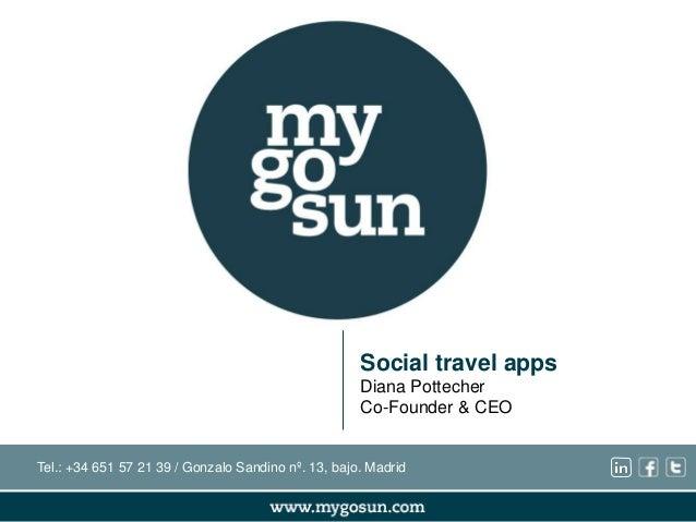 Social travel apps Diana Pottecher Co-Founder & CEO Tel.: +34 651 57 21 39 / Gonzalo Sandino nº. 13, bajo. Madrid