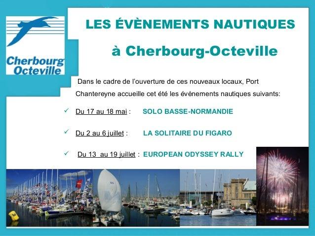 LES ÉVÈNEMENTS NAUTIQUES à Cherbourg-Octeville Dans le cadre de l'ouverture de ces nouveaux locaux, Port Chantereyne accue...