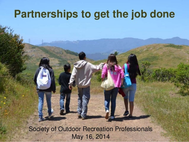 Partnerships to get the job done Society of Outdoor Recreation Professionals May 16, 2014