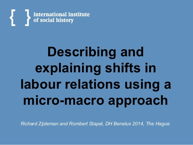 Describing and explaining shifts in labour relations using a micro-macro approach Richard Zijdeman and Rombert Stapel, DH ...
