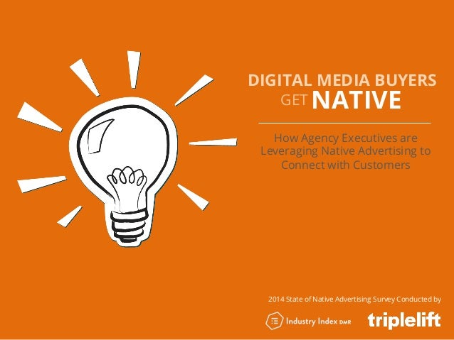 DIGITAL MEDIA BUYERS GET NATIVE How Agency Executives are Leveraging Native Advertising to Connect with Customers 2014 Sta...